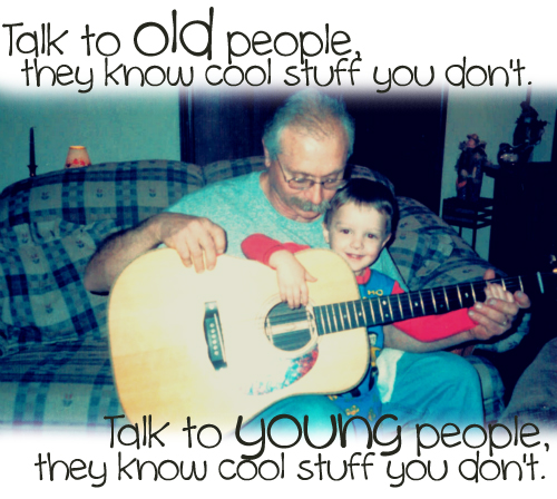 Old or young, we have something to learn from every generation!